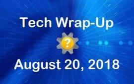 Tech Wrap-Up 8-20-2018
