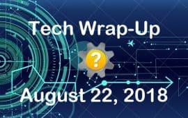 Tech Wrap-Up 8-22-2018