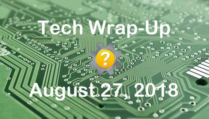 Tech Wrap-Up 8-27-2018
