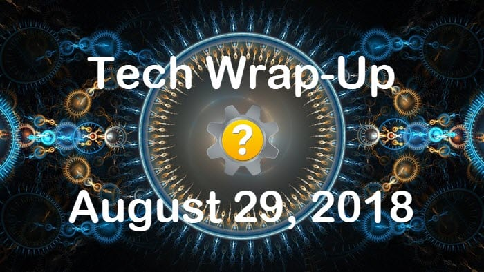 Tech Wrap-Up 8-29-2018