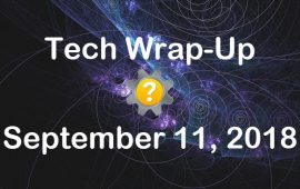 Tech Wrap-Up 9-11-2018