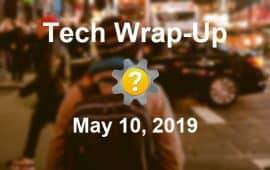 Tech Wrap-Up 5-10-2019