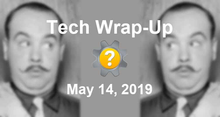 Tech Wrap-Up 5-14-2019