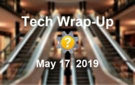 Tech Wrap-Up 5-17-2019