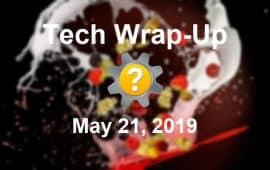 Tech Wrap-Up 5-21-2019