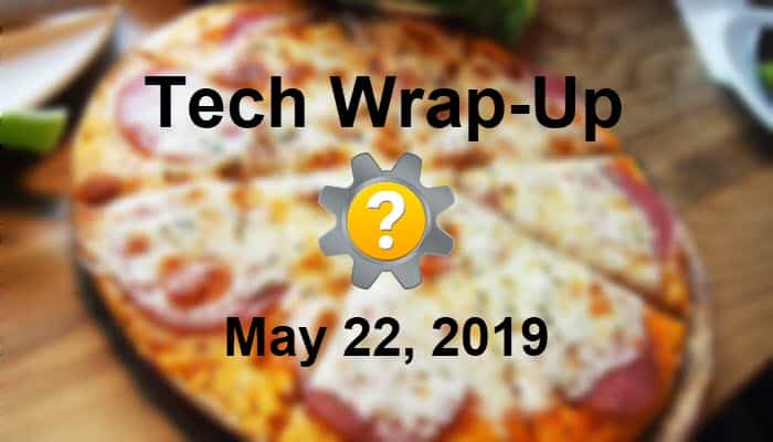 Tech Wrap-Up 5-22-2019