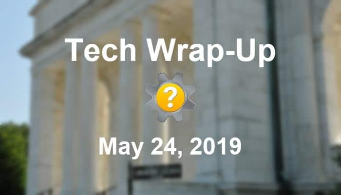 Tech Wrap-Up 5-24-2019