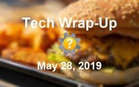 Tech Wrap-Up 5-28-2019