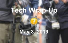 Tech Wrap-Up 5-3-2019