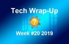 Tech Wrap-Up Week 20 2019