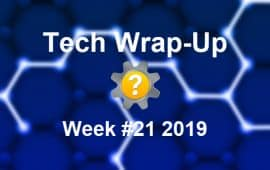 Tech Wrap-Up Week 21 2019